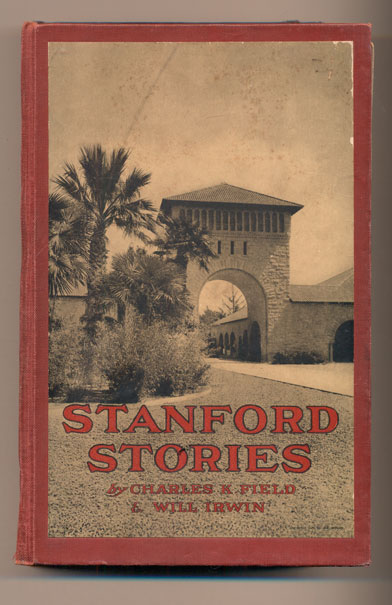 Stanford Stories: Tales of a Young University. Charles K. Field, Will Irwin.