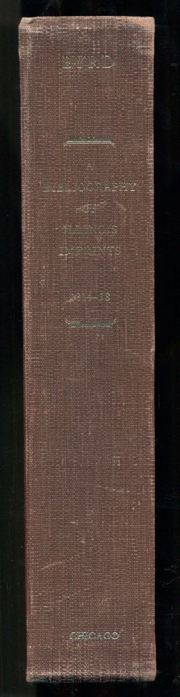 A Bibliography of Illinois Imprints 1814-58. Cecil K. Byrd.