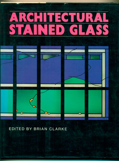 Architectural Stained Glass. Brian Clarke.