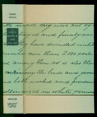 Cowboy Apostle: The Diaries of Anthony W. Ivins, 1875-1932. Anthony W. Ivins, Elizabeth Oberdick Anderson.