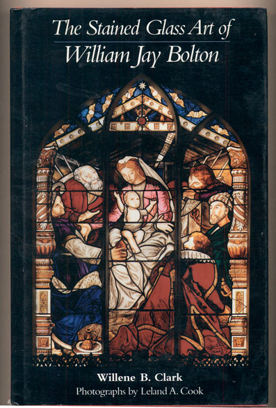 The Stained Glass Art of William Jay Bolton. William Jay Bolton, Willene B. Clark.