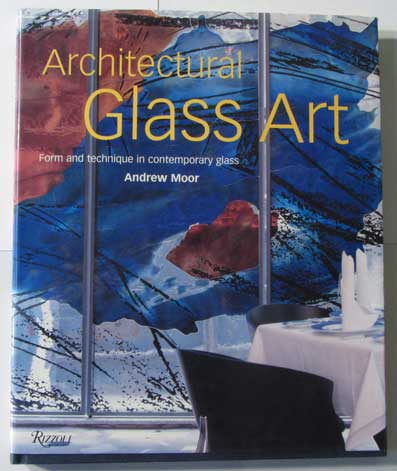 Architectural Glass Art: Form and Technique in Contemporary Glass. Andrew Moor.