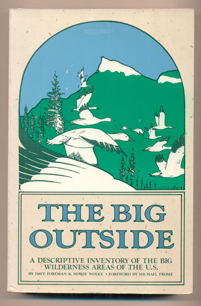 The Big Outside. Dave Foreman, Howie Wolke, Michael Frome, Foreword.