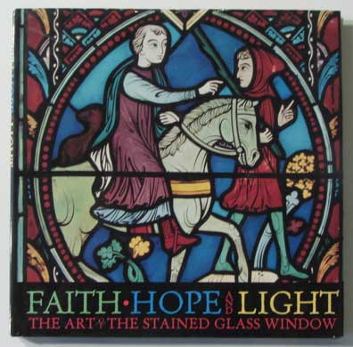 Faith, Hope and Light: The Art of the Stained Glass Window