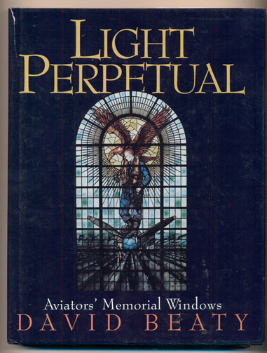 Light Perpetual: Aviators' Memorial Windows. David Beaty.