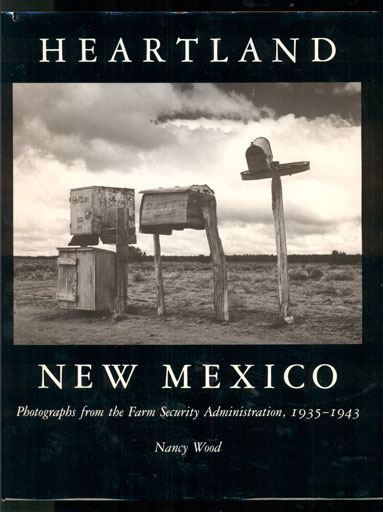 Heartland New Mexico: Photographs from the Farm Security Administration, 1935-1943. Nancy Wood.