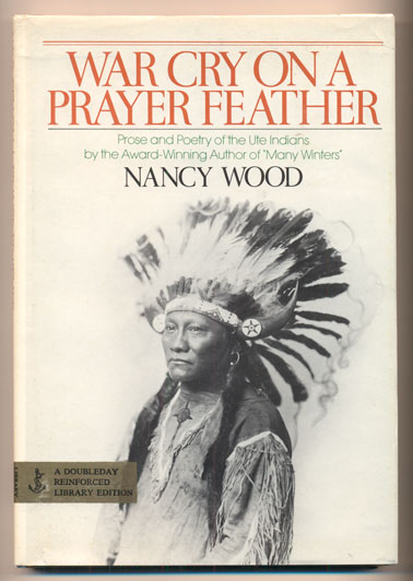 War Cry on a Prayer Feather: Prose and Poetry of the Ute Indians. Nancy Wood.