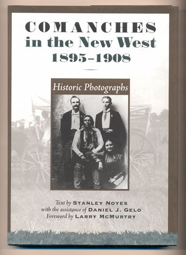 Comanches in the New West, 1895-1908. Historic Photographs. Stanley Noyes, Daniel J. Gelo, Larry McMurtry, Foreword.