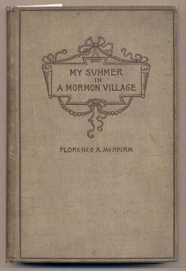 My Summer in a Mormon Village. Florence A. Merriam.
