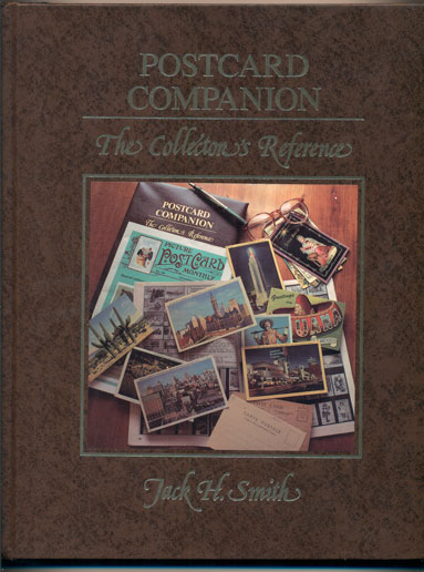 Postcard Companion: The Collector's Reference. Jack H. Smith.