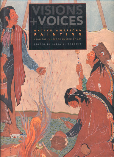 Visions and Voices: Native American Painting from the Philbrook Museum of Art. Lydia L. Wyckoff.
