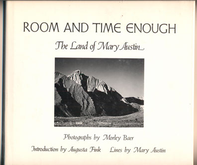 Room and Time Enough: The Land of Mary Austin. Mary Austin, Morley Baer, Augusta Fink, Photographs, Introduction.