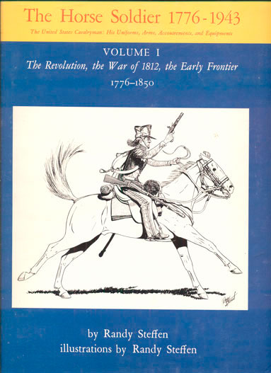 The Horse Soldier 1776-1943. The United States Cavalryman: His Uniforms, Arms, Accoutrements, and Equipments (3 volumes of 4). Randy Steffen, Author and.