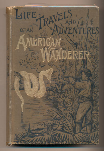 The Life, Travels and Adventures of an American Wanderer: A Truthful Narrative of Events in the Life of Alonzo P. DeMilt. Containing His Early Adventures among the Indians of Florida; His Life in the Gold Mines of California and Australia; His Explorations of the Andes and the Amazon and its Tributaries, etc., etc., Interspersed with Sketches and Narratives Illustrating Life, Manners, Customs and Scenery in Mexico, Central America, Peru, Brazil, Australia, the South Sea Islands and the United States. Franklin Y. Fitch.