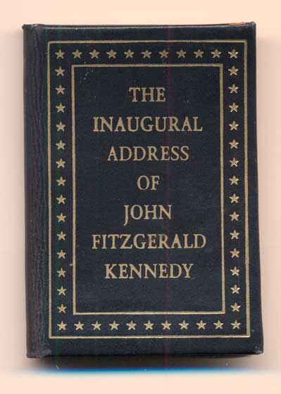 The Inaugural Address of John Fitzgerald Kennedy, President of the United States. Delivered at the Capitol, Washington January 20, 1961. John F. Kennedy.