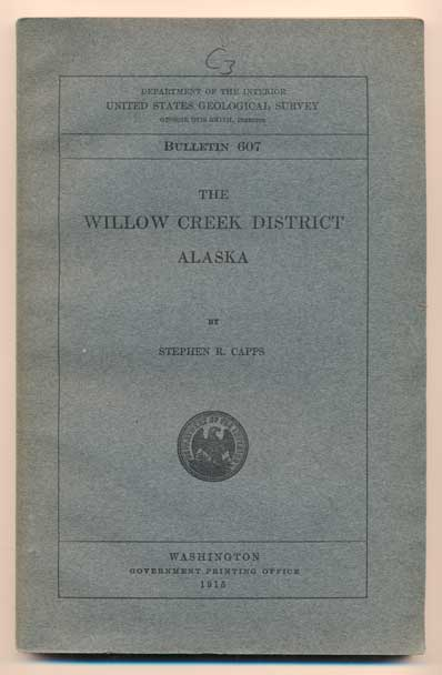 The Willow Creek District, Alaska (Department of the Interior United States Geological Survey Bulletin 607). Stephen R. Capps.