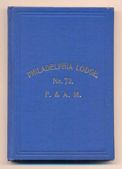 By-Laws, Extracts from the Ahiman Rezon, and Rules and Regulations of the Grand Lodge of Pennsylvania Adopted December 4th 1895. Also Abstracts from the Decisions of the Grand Lodge With List of Officers, Past Masters, Members, Etc. No. 72 Philadelphia Lodge, F., A M.