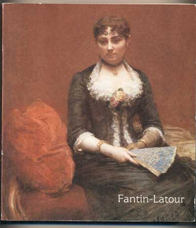 Fantin-Latour: Exhibition organized by the Réunion des Musées nationaux and the National Gallery of Canada, in conjunction with the Fine Arts Museums of San Francisco. Henri Fantin-Latour, Douglas Druick, Michel Hoog.
