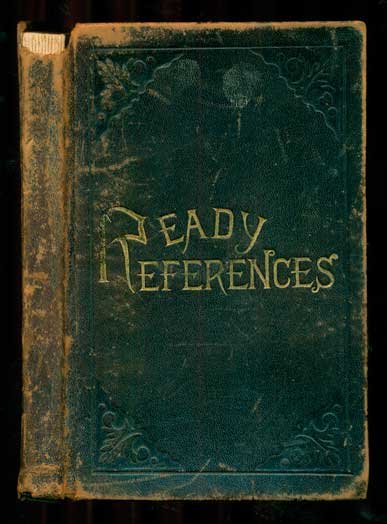 Ready References. A Compilation of Scripture Texts, Arranged in Subjective Order, with Numerous Annotations from Eminent Writers. Designed Especially for the Use of Missionaries and Scripture Students
