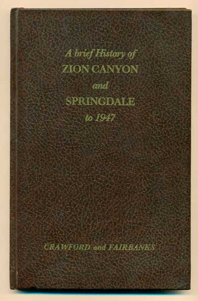 A Pioneer History of Zion Canyon and Springdale to 1947. Nancy C. Crawford, Merwin G. Fairbanks.