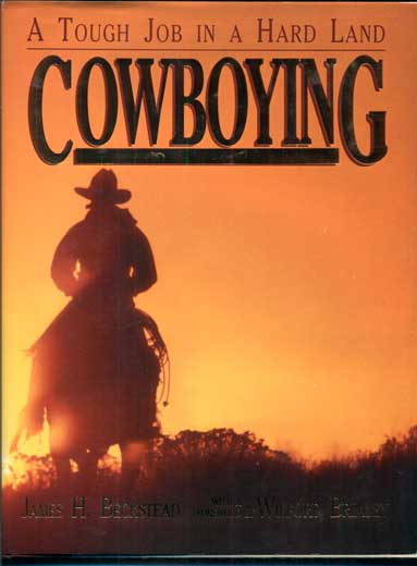 Cowboying: A Tough Job in a Hard Land. James H. Beckstead, Wilford Brimley.