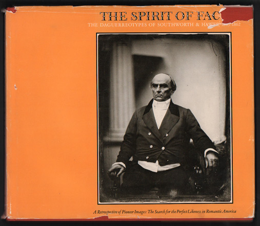 The Spirit of Fact: The Daguerreotypes of Southworth & Hawes, 1843-1862. Robert A. Sobieszek, Odette M. Appel, Charles R. Moore.