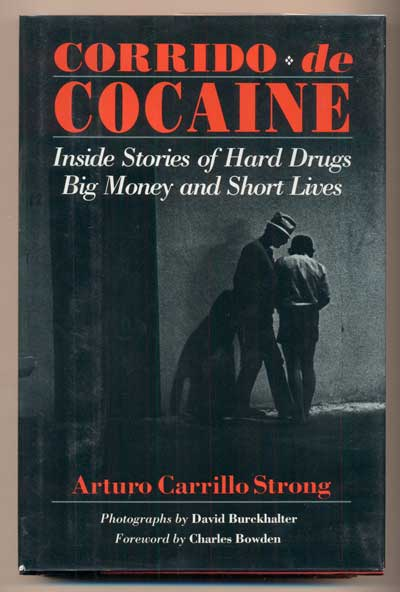 Corrido de Cocaine: Inside Stories of Hard Drugs Big Money and Short Lives. Arturo Carillo Strong, Charles Bowden.