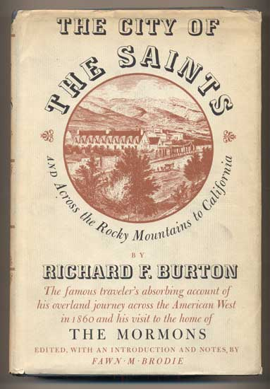 The City of the Saints, and Across the Rocky Mountains to California. Richard F. Burton, Fawn Brodie.