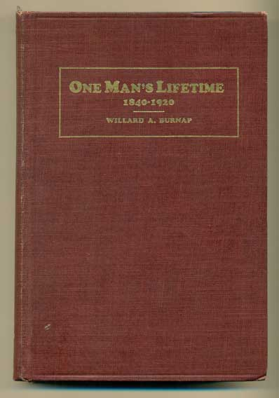 What Happened During One Man's Lifetime 1840-1920: A Review of Some Great, Near Great and Little Events. Willard A. Burnap.
