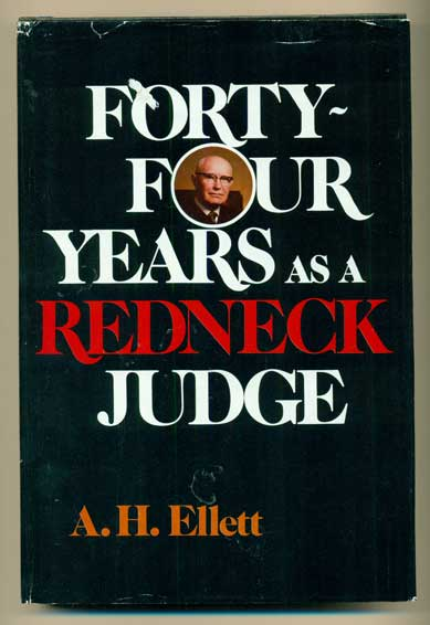 Forty-Four Years as a Redneck Judge. A. H. Ellett.