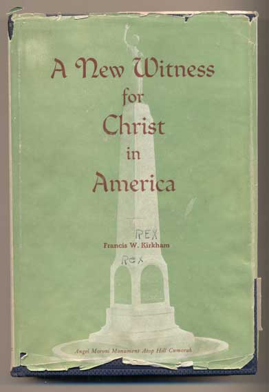 """A New Witness For Christ In America: The Book of Mormon, Contemporary Historical Data Concerning Its """"Coming Forth"""" and Publication. Francis W. Kirkham."""