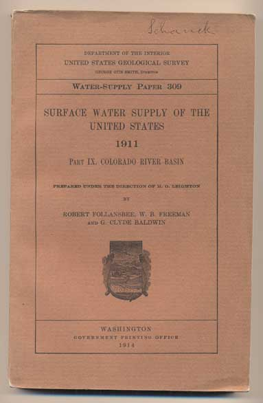 Surface Water Supply of the United States 1911. Part 9. Colorado River Basin (Geological Survey Water-Supply Paper 309). Robert Follansbee, W. B. Freeman, G. Clyde Baldwin.