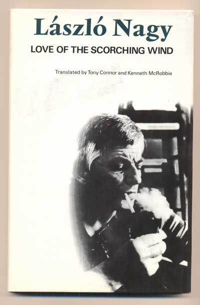 Love of the Scorching Wind: Selected Poems 1953-1971. László Nagy.