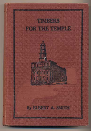 Timbers for the Temple: A Story of Old Nauvoo In Days of Her Glory. Elbert Aorial Smith.
