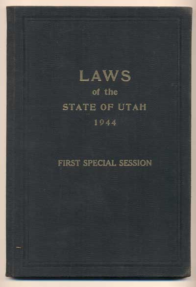 Laws of the State of Utah, 1944. Passed at the First Special Session of the Twenty-Fifth Legislature Convened at the Capitol in the City of Salt Lake March 27, 1944, and adjourned sine die on April 1, 1944. Herbert B. Maw, Governor's proclamation.