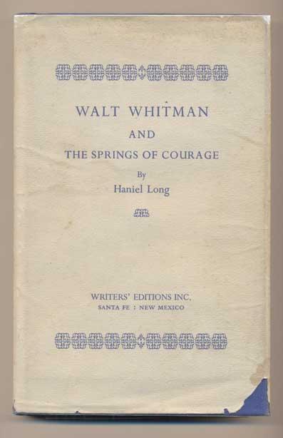 Walt Whitman and The Springs of Courage. Haniel Long.