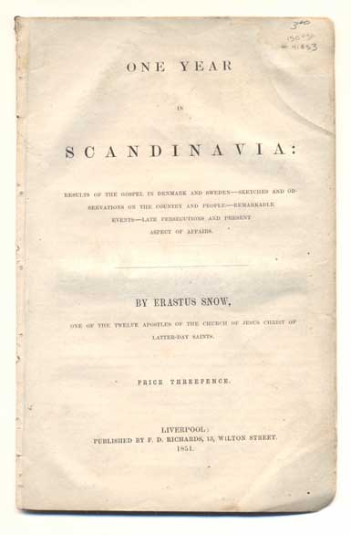 One Year in Scandinavia: Results of the Gospel in Denmark and Sweden-Sketches and Observations on the Country and People-Remarkable Events-Late Persecutions and Present Aspect of Affairs. Erastus Snow.
