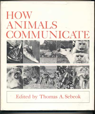 How Animals Communicate. Thomas A. Sebeok.