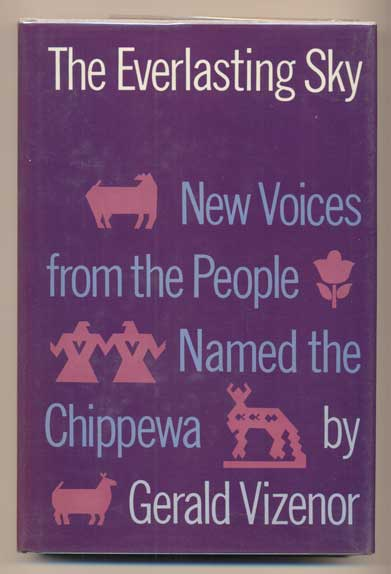 The Everlasting Sky:; New Voices from the People Named the Chippewa. Gerald Vizenor.