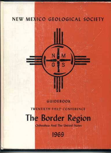 Guidebook of the Border Region (New Mexico Geological Society Twentieth Field Conference- October 23, 24, and 25, 1969). Diego A. Cordoba, Sherman A. Wengerd, John Shomaker.