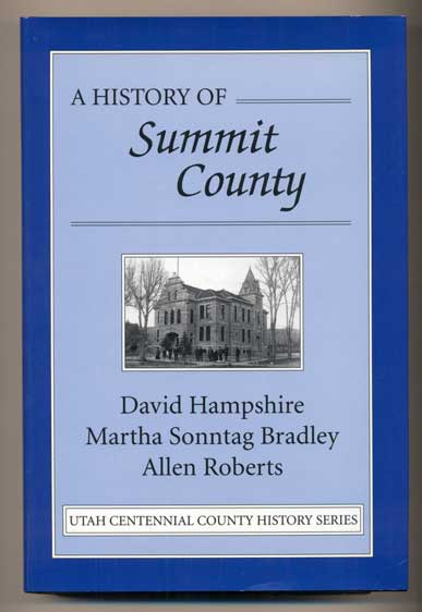 A History of Summit County. David Hampshire, Martha Sonntag Bradley, Allen Roberts.