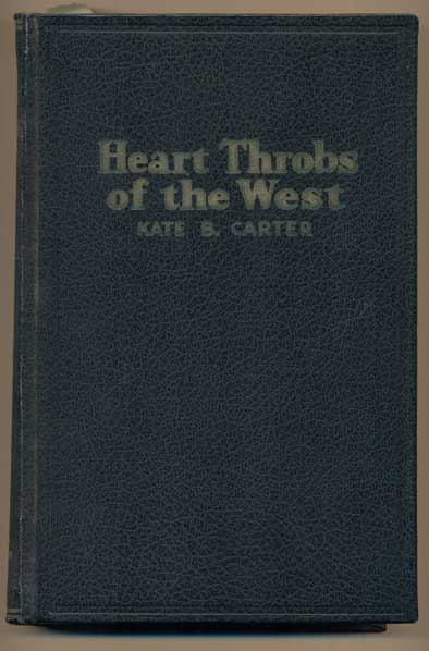 Heart Throbs of the West: A Unique Volume Treating Definite Subjects of Western History, Volume 12. Kate B. Carter.