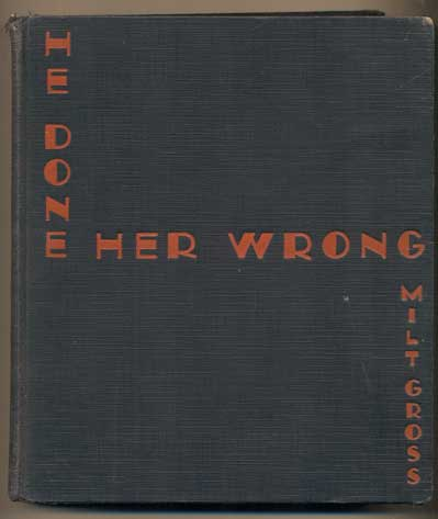 He Done Her Wrong: The Great American Novel and not a word in it - no music, too. Milt Gross.