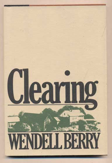 Clearing. Wendell Berry.