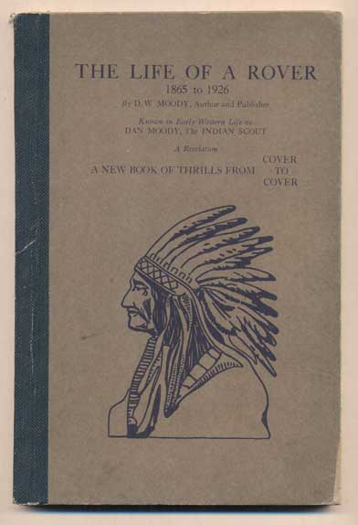 The Life of a Rover, 1865 to 1926, By D. W. Moody, Author and Publisher. Known in Early Western Life as Dan Moody, The Indian Scout. A Revelation. A New Book of Thrills from Cover to Cover. D. W. Moody, Dan.