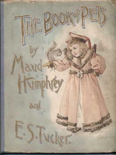 The Book of Pets. Maud Humphrey, E. S. Tucker.