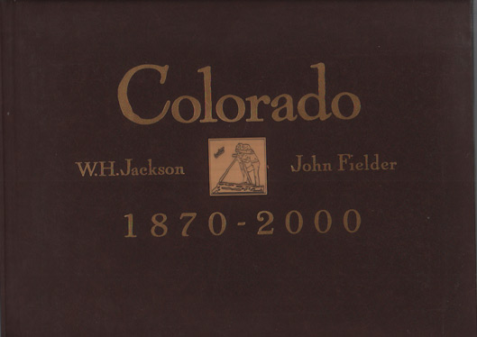 Colorado 1870-2000: Historical Landscape Photography by William Henry Jackson, Contemporary Rephotography by John Fielder. Ed Marston, Eric Paddock, Roderick Frazier Nash, Text, Foreword, Afterword.