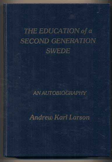 The Education of a Second Generation Swede: An Autobiography. Andrew Karl Larson.