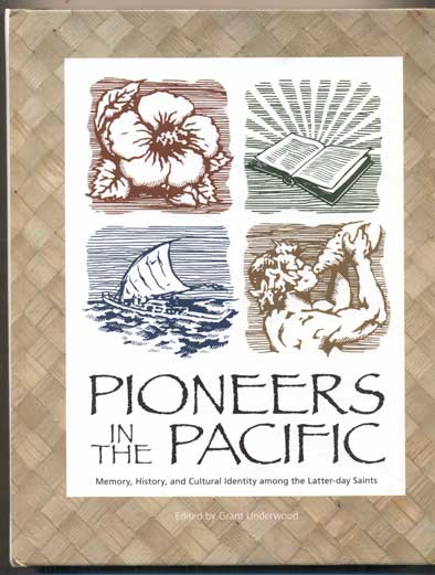 Pioneers in the Pacific: Memory, History, and Cultural Identity among the Latter-day Saints. Grant Underwood.