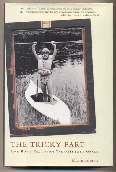 The Tricky Part: One Boy's Fall from Trespass into Grace. Martin Moran.